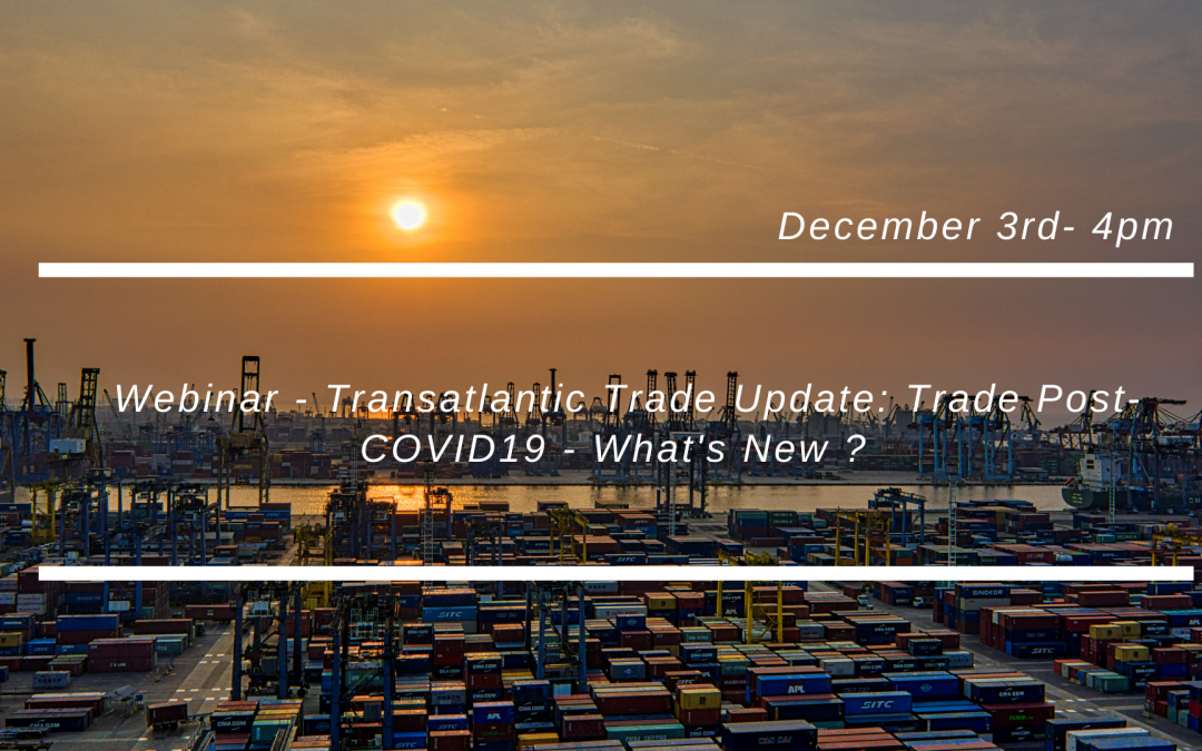 Webinar – Transatlantic Trade Update: Trade Post-COVID19 – What's New ?