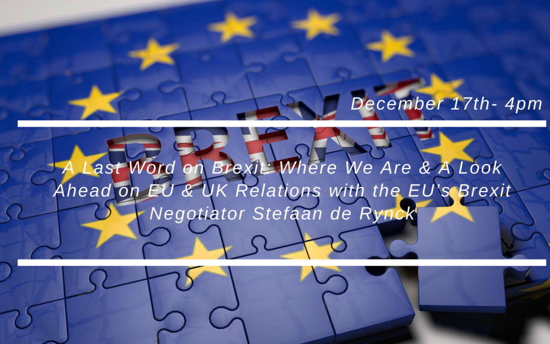 A Last Word on Brexit: Where We Are & A Look Ahead on EU & UK Relations with the EU's Brexit Negotiator Stefaan de Rynck- REPORTE