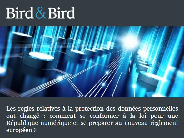Bird&Bird vous éclaire sur la loi pour une République numérique et vous prépare au nouveau règlement européen