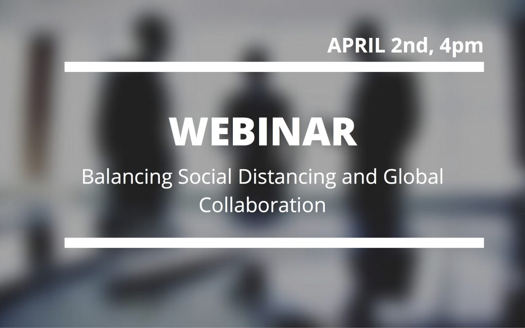 Webinar – Balancing Social Distancing and Global Collaboration