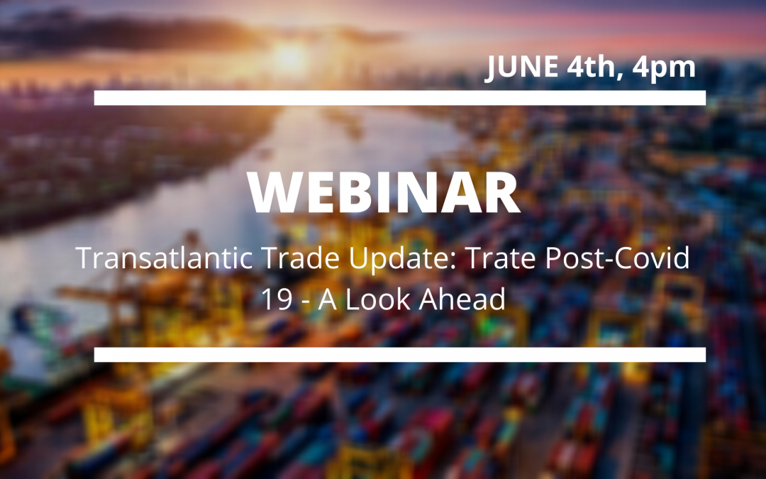 Transatlantic Trade Update: Trade Post-Covid19 – A Look Ahead