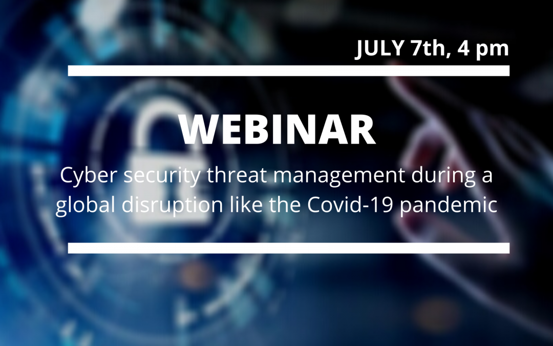 Cyber security threat management during a global disruption like the Covid-19 pandemic